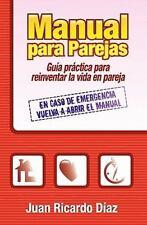 Manual para Parejas : Guía Práctica para Reinventar la Vida en Pareja by Juan...