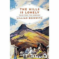 The Hills is Lonely: Tales from the Hebrides (Lillian Beckwith's Hebridean Tales