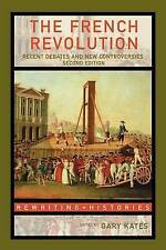 The French Revolution: Recent Debates and New Controversies (Rewriting Histories