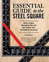 Essential Guide to the Steel Square: How to Figure Everything Out with One Si…