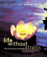 Life Without Stress : The Far Eastern Antidote to Tension and Anxiety