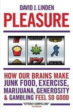 Pleasure How Our Brains Make Junk Food, Exercise, Marijuana, Generosity, and Gam