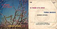 DISCO 45 GIRI   GIUSEPPE CAFFAREL - 'O PAESE D''O SOLE // TORNA MAGGIO