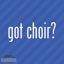 Got Choir? Vinyl Decal Sticker