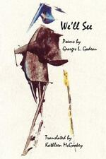 We'll See : Poems by Georges L. Godeau (2012, Paperback)
