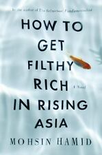 How to Get Filthy Rich in Rising Asia by Mohsin Hamid - New! - hardcover