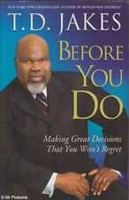 T.D. Jakes BEFORE YOU DO: MAKING GREAT DECISIONS THAT YOU WON'T REGRET 1st Ed. S