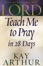 Lord, Teach Me to Pray in 28 Days by Kay Arthur (2001, Paperback)