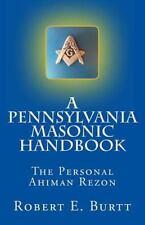 A Pennsylvania Masonic Handbook : The Personal Ahiman Rezon by Robert Burtt...
