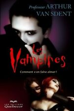 LES VAMPIRES : COMMENT S EN FAIRE AIMER ! - ARTHUR VAN SDENT