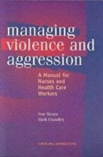 Management of Violence and Aggression : A Manual for Nurses and Health Care...