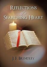 Reflections of a Searching Heart by J. F. Brindley (2011, Hardcover)