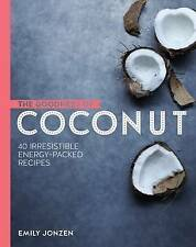 The Goodness of Coconut: 40 irresistible energy-packed recipes,Emily Jonzen,Very