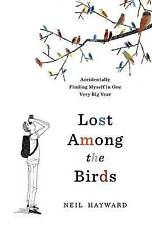 Lost Among the Birds: Accidentally Finding Myself in One Very Big Year by Neil H