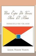 Una Copa de Versos para el Alma : Poemas de la Vida y Del Amor by Leonel...