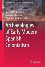 Archaeologies of Early Modern Spanish Colonialism: By Monton-Subias, Sandra C...