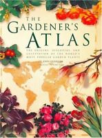 THE GARDENER'S ATLAS the origins, discovery, and cultivation of the world's mos
