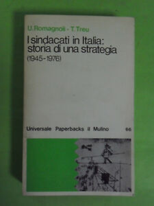 ROMAGNOLI-TREU*I SINDACATI IN ITALIA: STORIA DI UNA STRATEGIA 1945-1976 MULINO