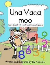 Una Vaca Moo : Learn Spanish with the Counting Cows by Ely Knowles (2016,...