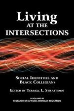 Living at the Intersections : Social Identities and Black Collegians (2013,...