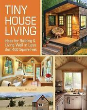 Tiny House Living: Ideas For Building and Living Well In Less than 400 Square Fe