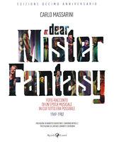 Dear Mister Fantasy. Foto-racconto di un'epoca musicale ... - Massarini Carlo