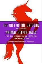 THE GIFT OF THE UNICORN AND OTHER ANIMAL HELPER TALES FOR STORYTELLERS, EDUCATOR