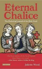 Eternal Chalice: The Enduring Legend of the Holy Grail by Juliette Wood (Paperba