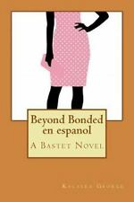 A Bastet Novel: Beyond Bonded en Español : A Bastet Novel by Kalalea George...