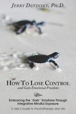 "How To Lose Control And Gain Emotional Freedom: Embracing the ""Dark"" Emotions Th"