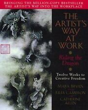 The Artist's Way at Work : Riding the Dragon by Julia Cameron, Catherine...