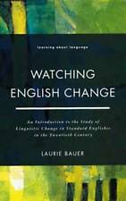 Watching English Change: An Introduction to the Study of Linguistic Change in S