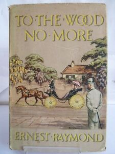 TO THE WOOD NO MORE; A NOVEL by ERNEST RAYMOND c1960s (UNDATED)  WITH DUSTJACKET