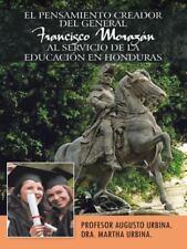 El Pensamiento Creador del General Francisco Morazan Al Servicio de La Educacion