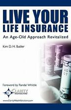 Live Your Life Insurance : An Age-Old Approach Revitalized by Kim D. H....