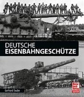 Deutsche Eisenbahngeschütze Entwicklung Technik Einsatz Kanonen Fernwaffen NEU!