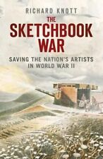 The Sketchbook War: Saving the Nation's Artists in World War II, By Knott, Richa