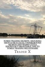 Forex Trading Secrets : Shocking Should Be Illegal Underground Secrets and...