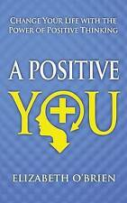 NEW A Positive You: Change Your Life with the Power of Positive Thinking