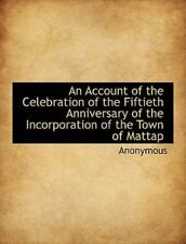 Account of the Celebration of the Fiftieth Anniversary of the Incorporation o.