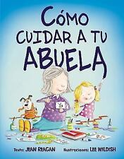 Como Cuidar a Tu Abuela by Lee Wildish and Jean Reagan (2016, Hardcover)