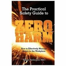 The Practical Safety Guide to Zero Harm: How to Effectively Manage Safety in the