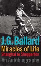 Miracles of Life: Shanghai to Shepperton : an Autobiography by J. G. Ballard (Hardback, 2008)
