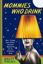 Mommies Who Drink: Sex, Drugs, and Other Distant Memories of an Ordinary Mom [..