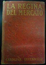 LIBRO CAROLINA INVERNIZIO - LA REGINA DEL MERCATO - SALANI EDITORE 1915