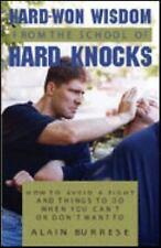 Hard Won Wisdom From The School Of Hard Knocks: How To Avoid A Fight And Thing..