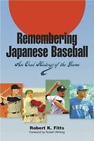 REMEMBERING JAPANESE BASEBALL AN ORAL HISTORY OF GAME WRITING By Robert K NEW