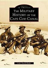 THE MILITARY HISTORY OF THE CAPE COD CANAL - BUTLER, GERALD - NEW PAPERBACK BOOK