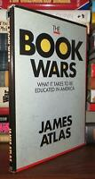 Atlas, James THE BOOK WARS What it Takes to be Educated in America 1st Edition 1