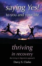 Saying Yes! to You and Your Life : Thriving in Recovery: the Living in...